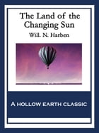 The Land of the Changing Sun: With linked Table of Contents by Will. N. Harben