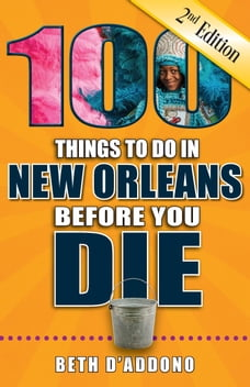 100 Things to Do in New Orleans Before You Die, Second Edition