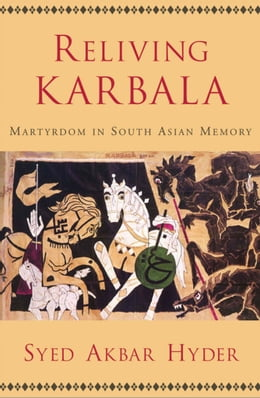 Book Reliving Karbala: Martyrdom in South Asian Memory by Syed Akbar Hyder