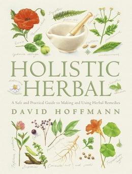 Book Holistic Herbal: A Safe and Practical Guide to Making and Using Herbal Remedies by David Hoffmann