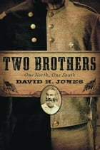 Two Brothers: One North, One South by David H. Jones