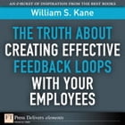 The Truth About Creating Effective Feedback Loops with Your Employees by William S. Kane