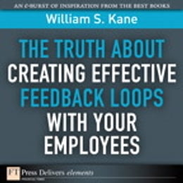 Book The Truth About Creating Effective Feedback Loops with Your Employees by William S. Kane