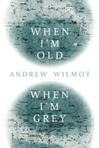 When I'm Old, When I'm Grey by Andrew Wilmot