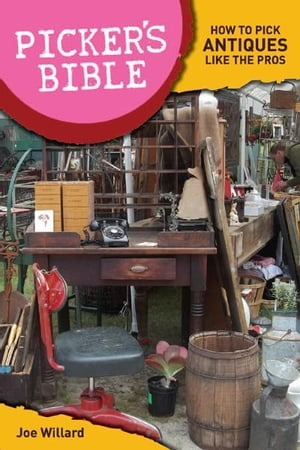 Picker's Bible: How To Pick Antiques Like the Pros How To Pick Antiques Like the Pros