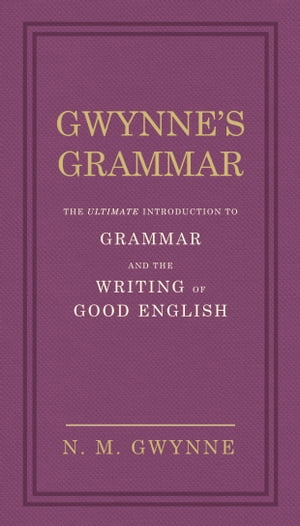 Gwynne's Grammar The Ultimate Introduction to Grammar and the Writing of Good English. Incorporating also Strunk's Guide to Style.