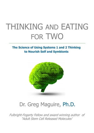 Thinking And Eating For Two: The Science of Using Systems 1 and 2 Thinking to Nourish Self and Symbionts by Greg Maguire