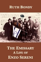 The Emissary: A Life of Enzo Sereni