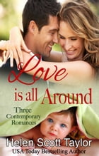 Love is All Around: Boxed Set of Three Contemporary Romances by Helen Scott Taylor
