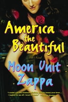 America the Beautiful: A Novel by Moon Unit Zappa