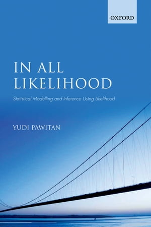 In All Likelihood Statistical Modelling and Inference Using Likelihood