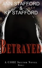 Betrayed: A CORE Sector Novel, #1 by KP Stafford