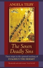 The Seven Deadly Sins: Their origin in the spiritual teaching of Evagrius the Hermit by Angela Tilby