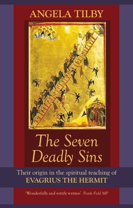 Book The Seven Deadly Sins: Their origin in the spiritual teaching of Evagrius the Hermit by Angela Tilby