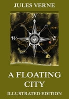 A Floating City: Extended Annotated & Illustrated Edition by Jules Verne