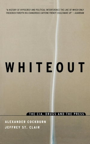 Whiteout: The CIA, Drugs and the Press by Alexander Cockburn