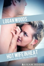 Hot Wife in Heat - A Kinky Cuckold Short Story from Steam Books by Logan Woods