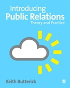 Introducing Public Relations: Theory and Practice by Keith Butterick