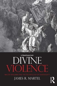 Divine Violence: Walter Benjamin and the Eschatology of Sovereignty