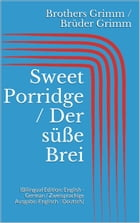 Sweet Porridge / Der süße Brei: (Bilingual Edition: English - German / Zweisprachige Ausgabe: Englisch - Deutsch) by Jacob Grimm