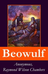 Beowulf: Complete Bilingual Edition: Original Anglo-Saxon Edition + 3 Translations + Extensive…