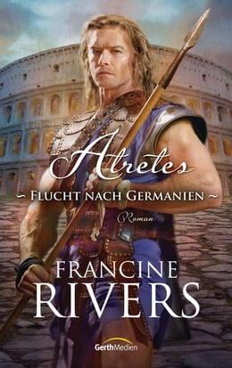 Book Atretes - Flucht nach Germanien: Roman by Francine Rivers