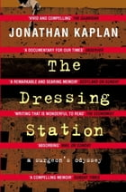 The Dressing Station: A Surgeon's Odyssey