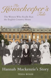 The Housekeeper's Tale - Hannah Mackenzie's Story: The Women Who Really Ran the English Country…