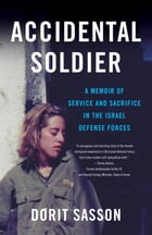 Accidental Soldier: A Memoir of Service and Sacrifice in the Israel Defense Forces by Dorit Sasson