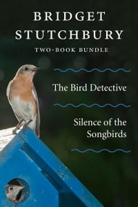 Bridget Stutchbury Two-Book Bundle: Silence of the Songbirds and The Bird Detective