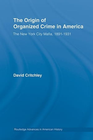 The Origin of Organized Crime in America The New York City Mafia,  1891?1931
