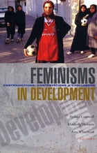 Feminisms in Development by Andrea Cornwall