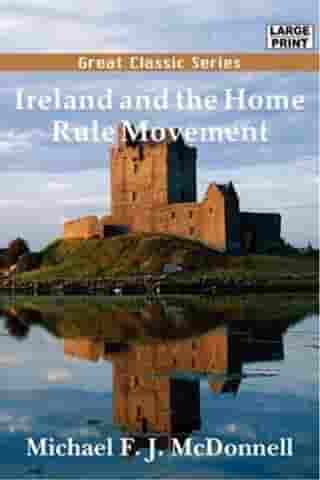 Ireland And The Home Rule Movement by Michael F. J. McDonnell