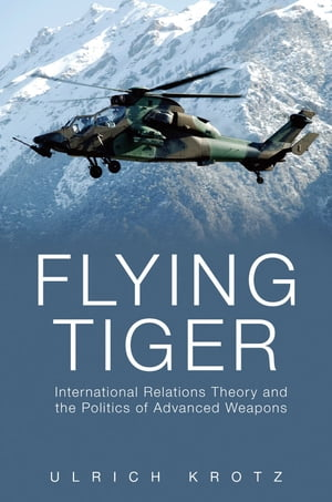 Flying Tiger International Relations Theory and the Politics of Advanced Weapons