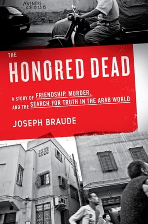The Honored Dead A Story of Friendship,  Murder,  and the Search for Truth in the Arab World