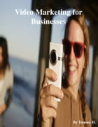 Video Marketing for Businesses by V.T.