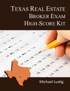 Texas Real Estate Broker Exam High-Score Kit by Michael Lustig