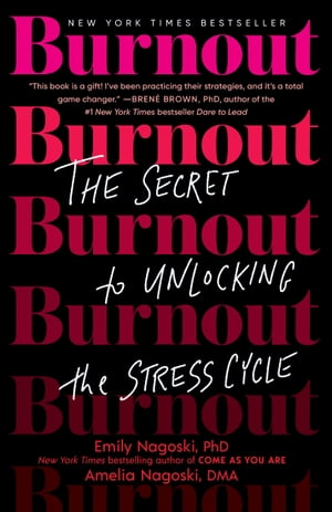 Burnout: The Secret to Unlocking the Stress Cycle by Emily Nagoski, PhD