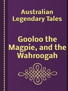 Gooloo the Magpie, and the Wahroogah by Australian Legendary Tales