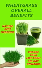 Wheatgrass For Overall for Well Being: Superior Qualities of Wheatgrass