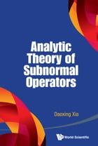 Analytic Theory of Subnormal Operators by Daoxing Xia
