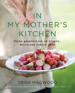 Book In My Mother's Kitchen by Trish Magwood