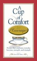 A Cup of Comfort Courage: Stories That Celebrate Everyday Heroism, Strength, and Triumph 5e9fb158-f8c3-440a-bd48-220e612b4d7c