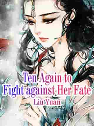 Ten Again to Fight against Her Fate: Volume 3