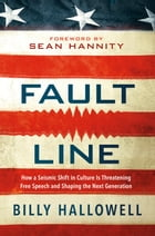 Fault Line: How a Seismic Shift in Culture Is Threatening Free Speech and Shaping the Next Generation by Billy Hallowell