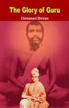 The Glory of Guru by Chintamani Shriram