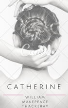 Catherine (Annotated) by William Makepeace Thackeray