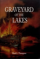 Graveyard of the Lakes by Mark L. Thompson