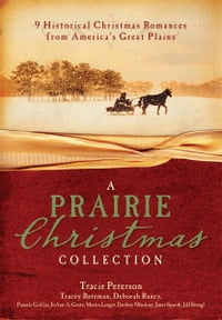 A Prairie Christmas Collection: 9 Historical Christmas Romances from America's Great Plains: 9…