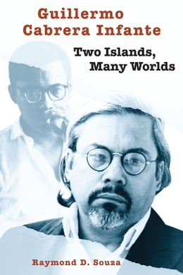 Book Guillermo Cabrera Infante: Two Islands, Many Worlds by Raymond D. Souza